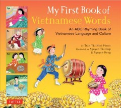 My First Book of Vietnamese Words : An ABC Rhyming Book of Vietnamese Language and Culture