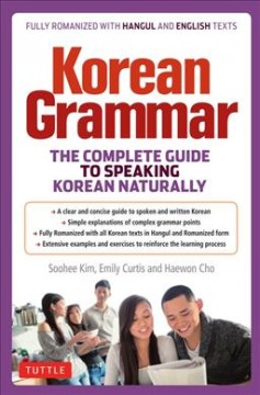 Korean grammar : the complete guide to speaking Korean naturally / Soohee Kim, Emily Curtis and Haewon Cho. - Soohee Kim, Emily Curtis and Haewon Cho.