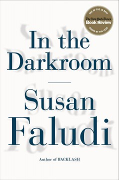 In the darkroom /  Susan Faludi.