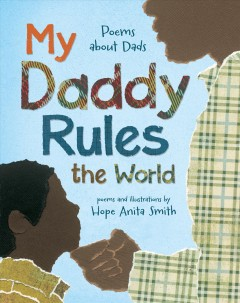 My daddy rules the world : poems about dads / poems and illustrations by Hope Anita Smith. - poems and illustrations by Hope Anita Smith.