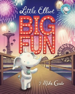 Little Elliot, big fun /  story and pictures by Mike Curato. - story and pictures by Mike Curato.