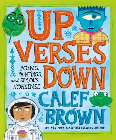 Up verses down : poems, paintings, and serious nonsense / Calef Brown. - Calef Brown.
