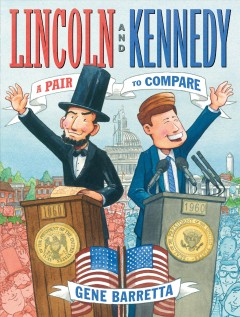 Lincoln and Kennedy : a pair to compare / Gene Barretta.
