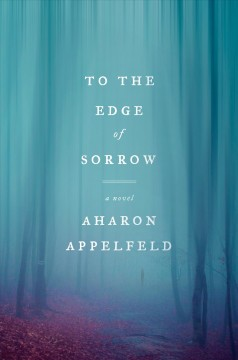 To the edge of sorrow : a novel / Aharon Appelfeld ; translated from the Hebrew by Stuart Schoffman. - Aharon Appelfeld ; translated from the Hebrew by Stuart Schoffman.
