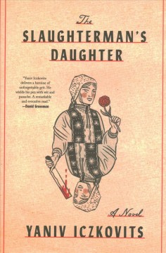 The slaughterman's daughter /  Yaniv Iczkovits ; translated from the Hebrew by Orr Scharf. - Yaniv Iczkovits ; translated from the Hebrew by Orr Scharf.