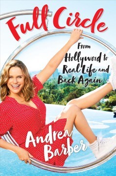 Full circle : from Hollywood to real life and back again / Andrea Barber.
