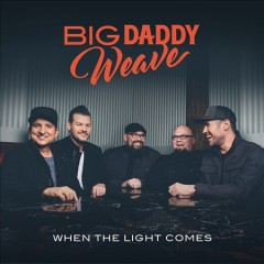 When the light comes /  Big Daddy Weave. - Big Daddy Weave.