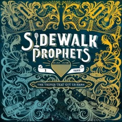Things that got us here /  Sidewalk Prophets. - Sidewalk Prophets.
