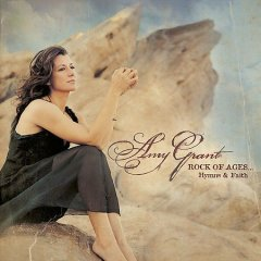 Rock of ages : hymns & faith / Amy Grant.