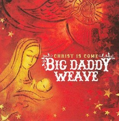 Christ is come /  Big Daddy Weave. - Big Daddy Weave.