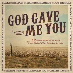God gave me you : 12 inspirational hits from today's top country artists.