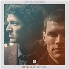 Run wild, live free, love strong /  For King & Country.