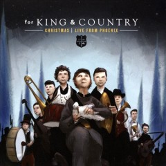 Christmas : live from Phoenix / For King & Country - For King & Country