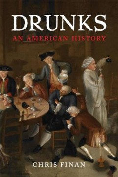 Drunks : an American history / Christopher M. Finan.