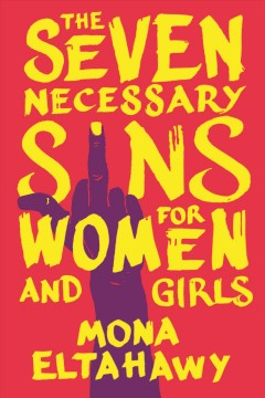 The seven necessary sins for women and girls /  Mona Eltahawy.