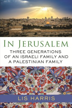 In Jerusalem : three generations of an Israeli family and a Palestinian family / Lis Harris. - Lis Harris.