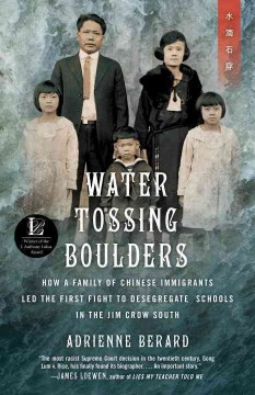 Water tossing boulders : how a family of Chinese immigrants led the first fight to desegregate schools in the Jim Crow South / Adrienne Berard.