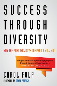 Success through diversity : why the most inclusive companies will win / Carol Fulp ; foreword by Deval Patrick. - Carol Fulp ; foreword by Deval Patrick.