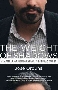 The weight of shadows : a memoir of immigration & displacement / Jose Orduna.