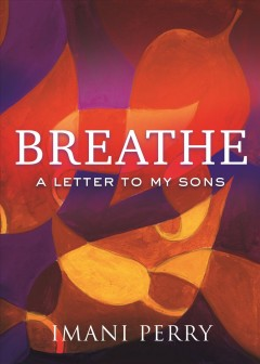 Breathe : a letter to my sons / Imani Perry. - Imani Perry.