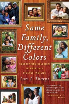 Same family, different colors : confronting colorism in America's diverse families / Lori L. Tharps.