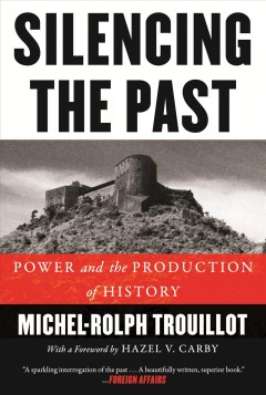 Silencing the past : power and the production of history / Michel-Rolph Trouillot ; with a new foreword by Hazel V. Carby. - Michel-Rolph Trouillot ; with a new foreword by Hazel V. Carby.