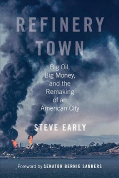 Refinery town : big oil, big money, and the remaking of an American city / Steve Early.