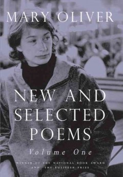 New and selected poems.  Mary Oliver. - Mary Oliver.