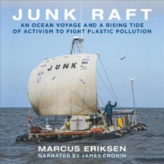 Junk Raft : An Ocean Voyage and a Rising Tide of Activism to Fight Plastic Pollution / Marcus Eriksen. - Marcus Eriksen.