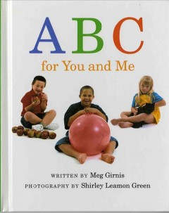 ABC for you and me /  written by Meg Girnis ; photography by Shirley Leaman Green. - written by Meg Girnis ; photography by Shirley Leaman Green.