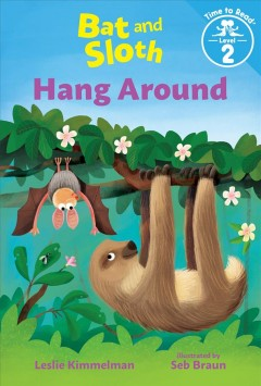 Bat and Sloth hang around /  Leslie Kimmelman ; illustrated by Seb Braun. - Leslie Kimmelman ; illustrated by Seb Braun.