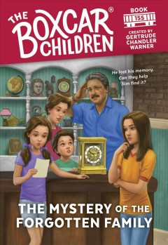 The mystery of the forgotten family /  created by Gertrude Chandler Warner ; illustrated by Anthony VanArsdale.