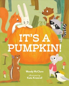 It's a pumpkin! /  Wendy McClure ; illustrated by Kate Kronreif.
