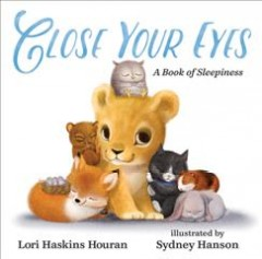 Close your eyes : a book of sleepiness / Lori Haskins Houran ; illustrated by Sydney Hanson. - Lori Haskins Houran ; illustrated by Sydney Hanson.