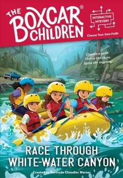 Race through White-water Canyon /  created by Gertrude Chandler Warner ;  illustrated by Hollie Hibbert. - created by Gertrude Chandler Warner ;  illustrated by Hollie Hibbert.