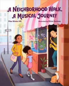A neighborhood walk, a musical journey /  Pilar Winter Hill ; illustrated by Olivia Duchess. - Pilar Winter Hill ; illustrated by Olivia Duchess.