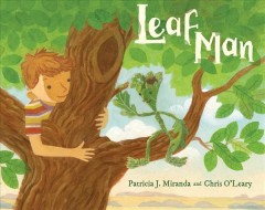 Leaf man /  Patricia Miranda and Chris O'Leary. - Patricia Miranda and Chris O'Leary.