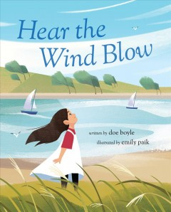 Hear the wind blow /  written by Doe Boyle ; illustrated by Emily Paik. - written by Doe Boyle ; illustrated by Emily Paik.