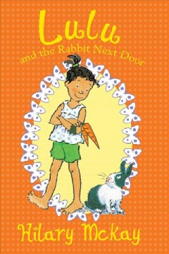 Lulu and the rabbit next door /  Hilary McKay ; illustrated by Priscilla Lamont. - Hilary McKay ; illustrated by Priscilla Lamont.