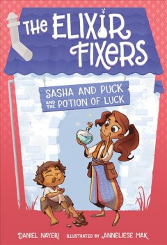 Sasha and Puck and the potion of luck /  Daniel Nayeri ; illustrations by Anneliese Mak.