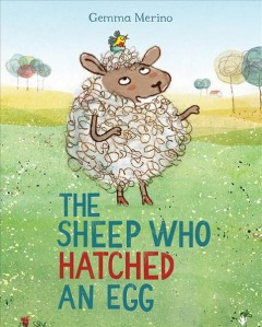The sheep who hatched an egg /  Gemma Merino.