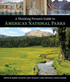 A thinking person's guide to America's national parks /  edited by Robert Manning, Rolf Diamant, Nora Mitchell, David Harmon ; foreword, Denis Galvin.