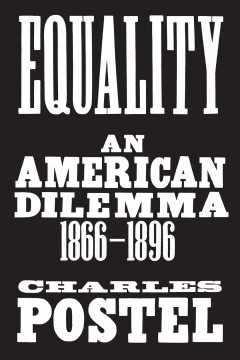 Equality : an American dilemma, 1866-1896 / Charles Postel. - Charles Postel.