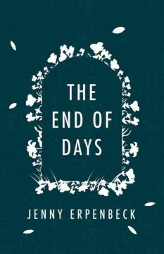 The end of days /  Jenny Erpenbeck ; translated by German by Susan Bernofsky.