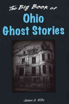 The big book of Ohio ghost stories /  James A. Willis.
