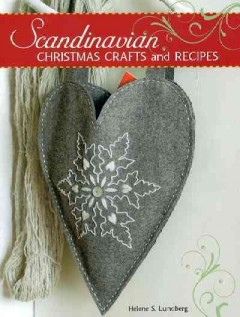 Scandinavian Christmas crafts and recipes /  Helene S. Lundberg.