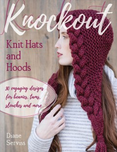 Knockout knit hats and hoods : 30 Engaging Designs for Beanies, Tams, Slouches, and More / Diane Serviss. - Diane Serviss.
