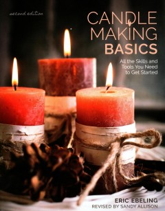Candle making basics : all the skills and tools you need to get started / Eric Ebeling, editor ; Scott Ham, candle maker and consultant ; Photography by Alan Wycheck ; Revised by Sandy Allison. - Eric Ebeling, editor ; Scott Ham, candle maker and consultant ; Photography by Alan Wycheck ; Revised by Sandy Allison.