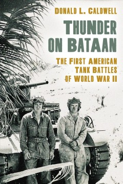 Thunder on Bataan : the First American tank battles of World War II / Donald L. Caldwell. - Donald L. Caldwell.