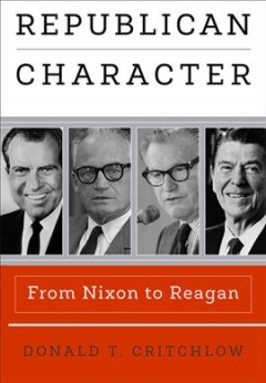 Republican character : from Nixon to Reagan / Donald T. Critchlow.